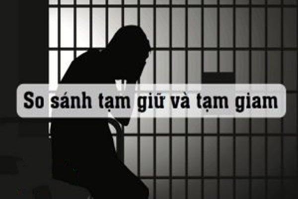 Sự khác biệt giữa tạm giam và tạm giữ
